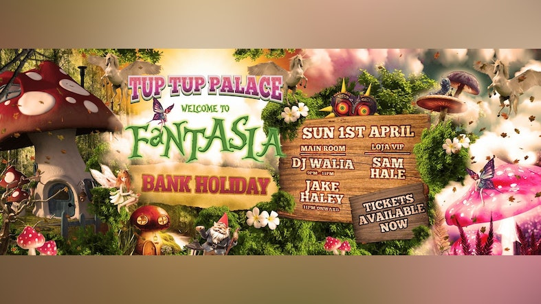 Bank Holiday Sunday Tup Tup Palace Presents Fantasia At Tup Tup Palace Newcastle Upon Tyne On 1st Apr 2018 Fatsoma