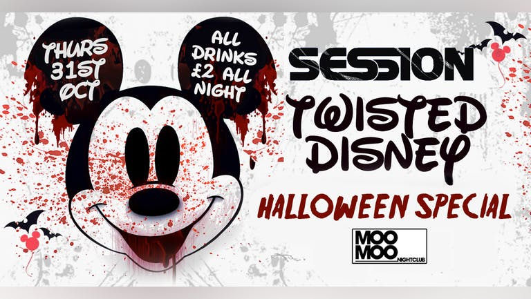 SESSION TWISTED DISNEY HALLOWEEN SPECIAL AT MOO MOO. THURSDAY 31ST OCTOBER