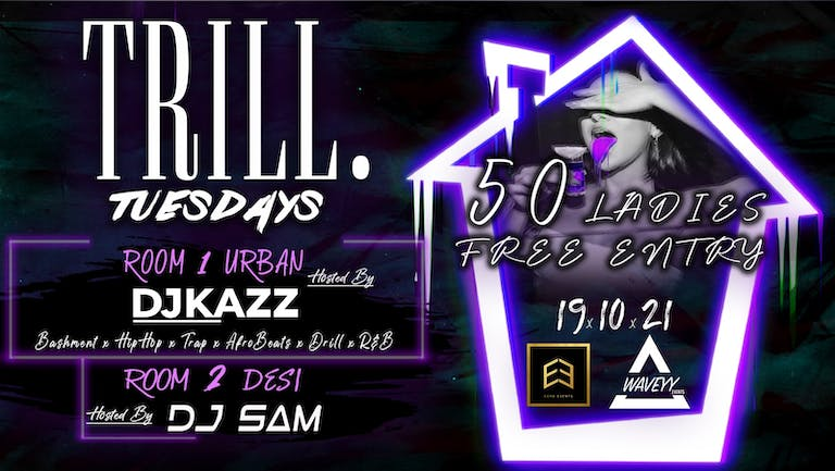 """TRILL TUESDAYS THE OFFICIAL STUDENT  URBAN - DESI SESSION  - 19th October """"50 Ladies Free Entry"""""""