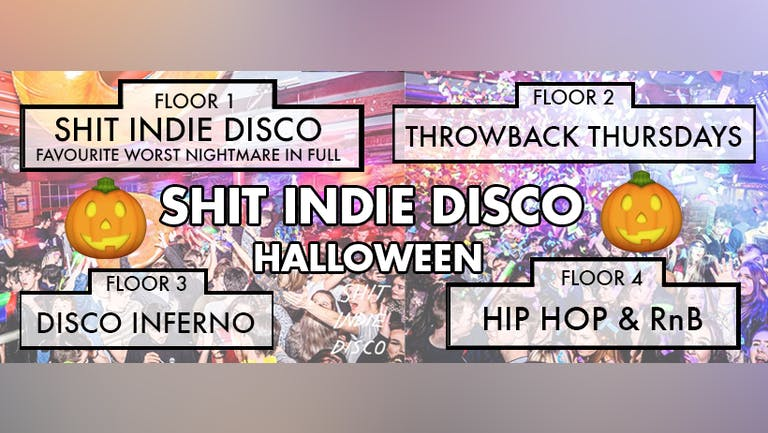 Shit Indie Disco - Halloween Thursday - 4 floors of Music - plus Favourite Worst Nightmare IN FULL