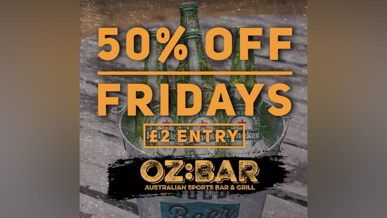 OZ BAR 50% OFF FRIDAYS!!! 15th October 9:30pm-2am