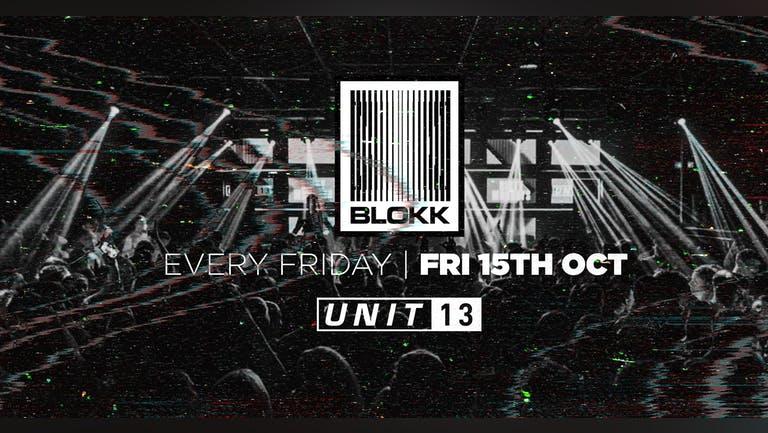 [LAST 100 TICKETS!] Blokk Fridays - Every Friday - Unit 13 / 15th Oct