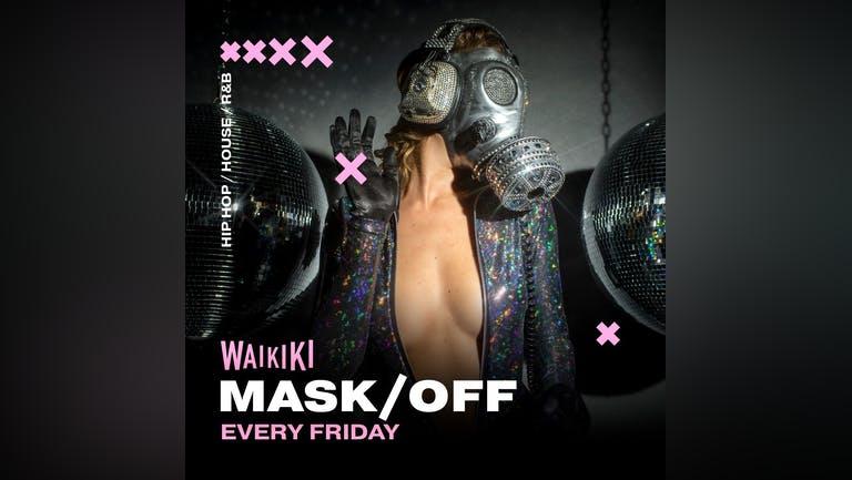 MASK OFF @ WAIKIKI  - FRIDAY 15TH OCTOBER