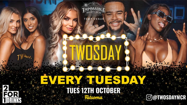 TWOSDAY AT IMPOSSIBLE !! JOINED BY GLOBAL MEGA STAR 🌍 🎵  2-4-1 DRINKS at Manchester's Biggest Tuesday !!