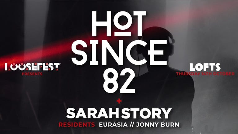 LOOSEFEST PRESENTS | HOT SINCE 82 | 14th OCTOBER