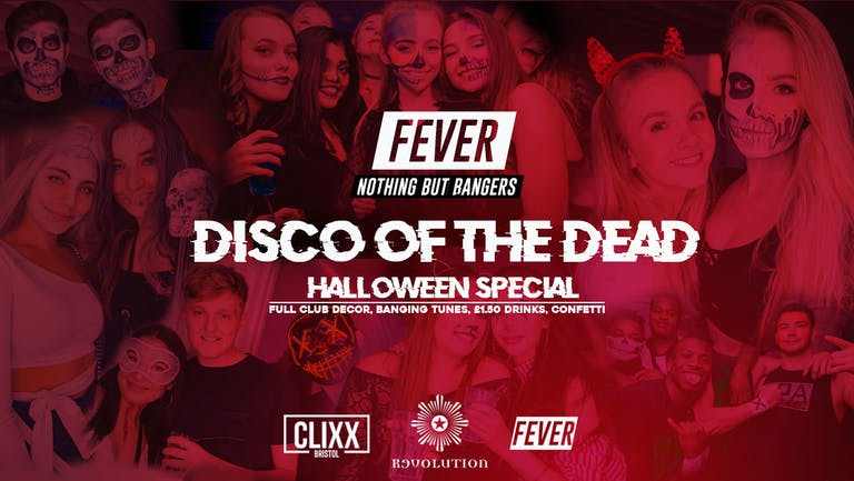 Fever - Disco of The Dead // Halloween Special  - £1.50 Drinks + Free shots
