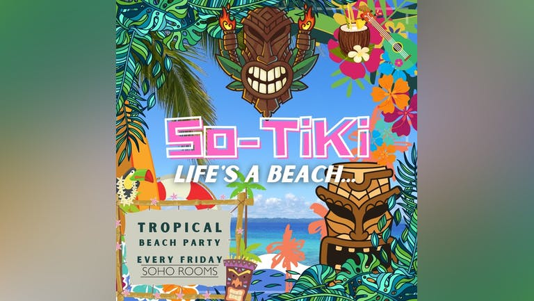 SO-TIKI! Life's A Beach! (30 Tickets Remain At Each Slot) Soho Rooms - Online Tables & Dancing Tickets!