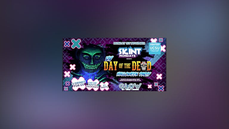 SKINT MONDAYS UV DAY OF THE DEAD HALLOWEEN PARTY  01.11.21 WEEK 4
