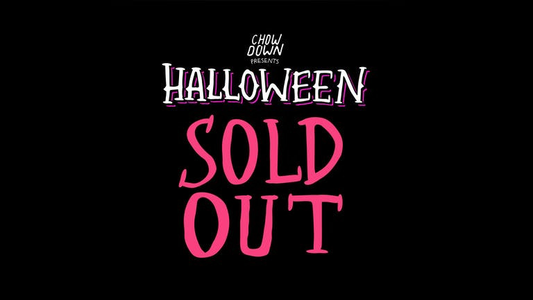 Chow Down Halloween: Saturday 30th October