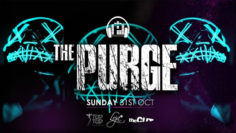 PERSISTENCE   THE PURGE   TUP TUP PALACE, THE CUT & LOJA   31ST OCTOBER