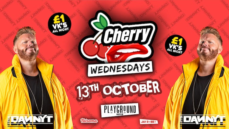 CH🍒RRY WEDNESDAYS FEAT. SPECIAL GUEST DJ 🔊 IT'S DANNY T 🔊 £1 VK'S ALL NIGHT 🤩