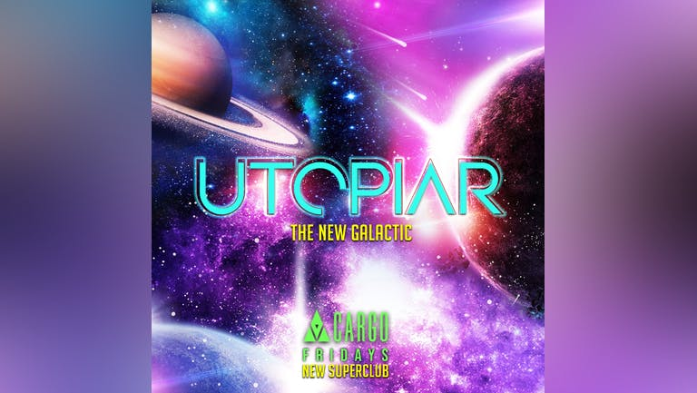 UTOPIAR | FRIDAYS | CARGO | 5th NOVEMBER