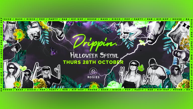 Drippin - Halloween Special - Rosies • 28/10/21 🔥