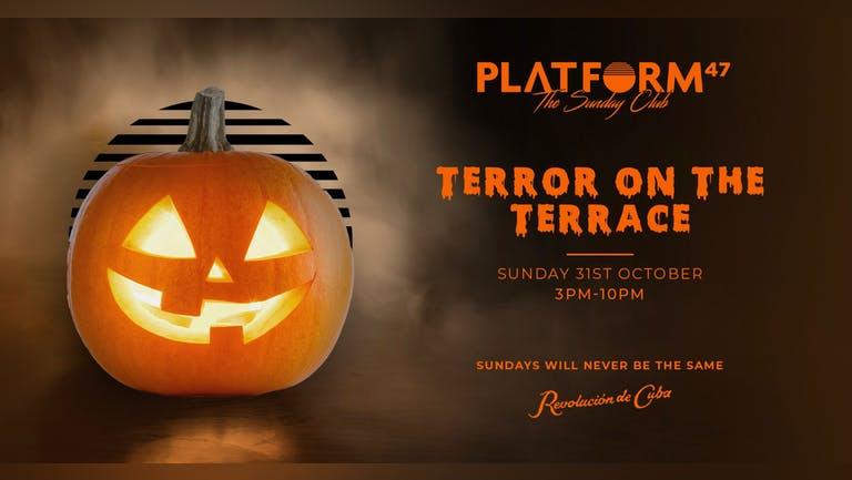 Platform47 Halloween Special   Terror On The Terrace   Sunday 31st October