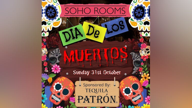 DAY OF THE DEAD - SPONSORED BY PATRON TEQUILA HALLOWEEN SUNDAY SPOOKTACULAR!