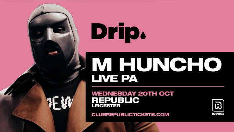 [LAST 100 TICKETS!] Drip. presents M HUNCHO Live