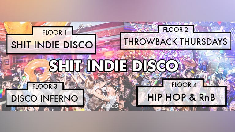 Shit Indie Disco - Liverpool's Biggest & Best Student Thursday - 4 floors of Music - KASABIAN AFTER PARTY