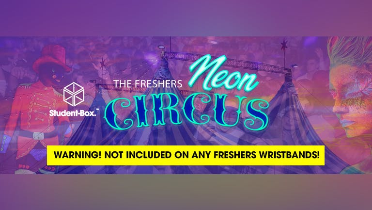 NEON CIRCUS - 90% Sold Out! Liverpool Freshers 2021! [Student Box]