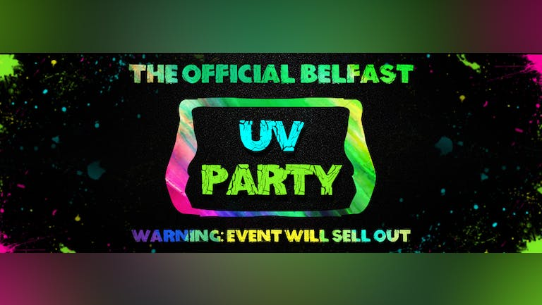 Official Belfast Freshers UV Paint Party 2021 -Will run the first week clubs reopen (likely in October)
