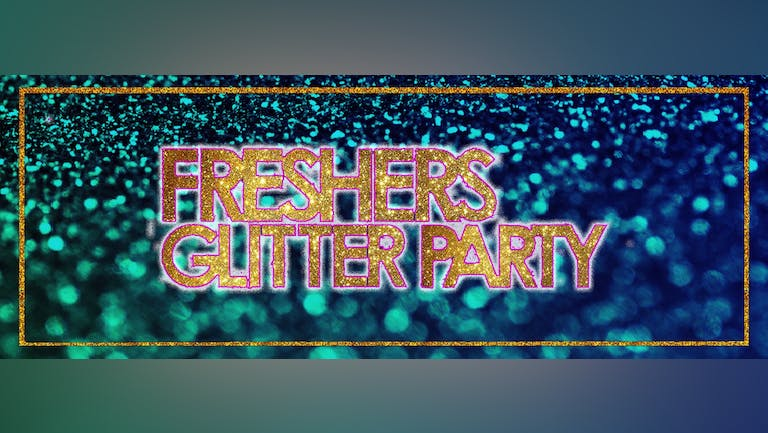 [50 TICKETS LEFT!] Liverpool Freshers 2021 - GLITTER PARTY