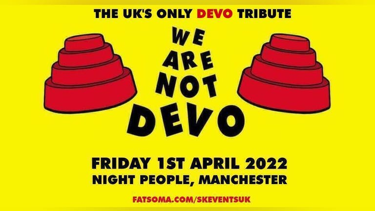 We Are Not Devo Live At Night People, Manchester
