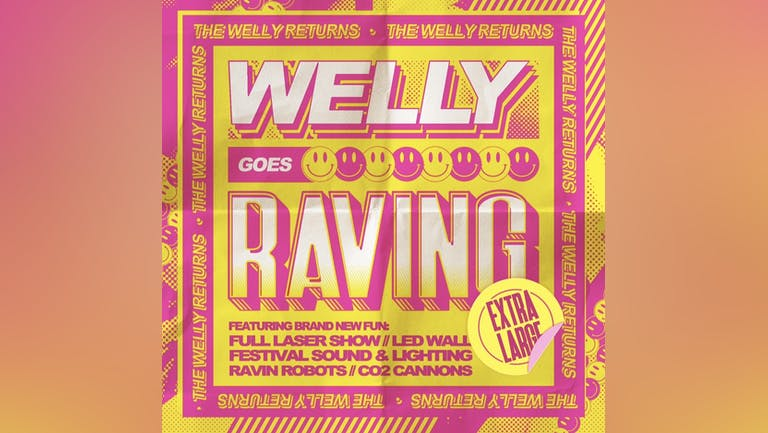 Welly goes RAVING  XL  Sat 21st August