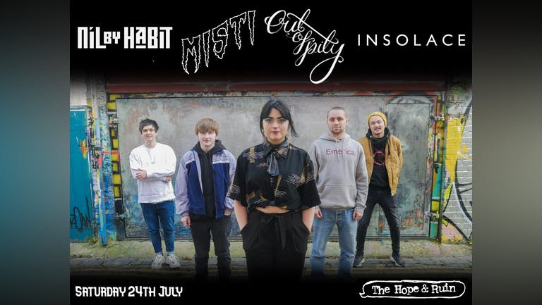 Out Of Pity + Misti + Nil By Habit + Insolace