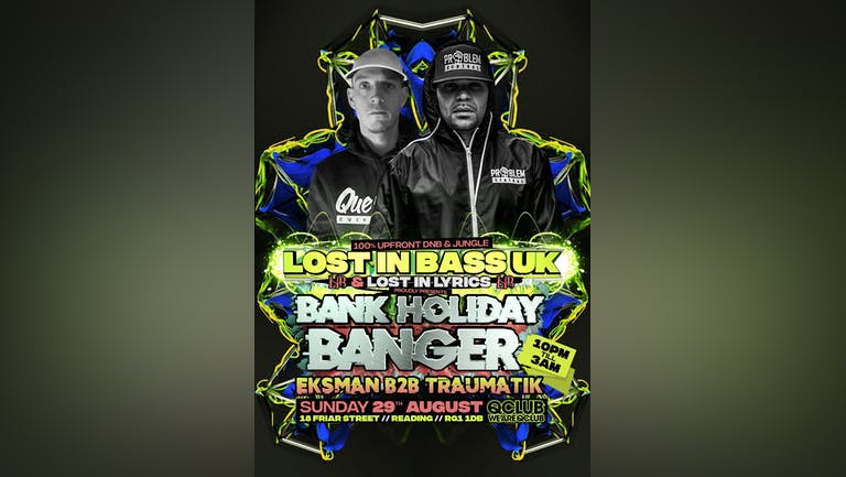 Lost In Bass UK present EGO TRIPPIN with MC EKSMAN B2B MR TRAUMATIK - Lost In Lyrics - The Bank Holiday Banger!!!!!.