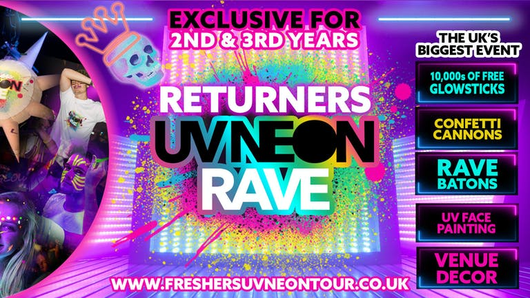 Swansea Returners UV Neon Rave - FINAL 50 TICKETS   Exclusive for 2nd & 3rd Years