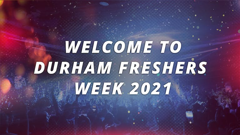 DURHAM UNIVERSITY - FRESHERS WEEK 2021