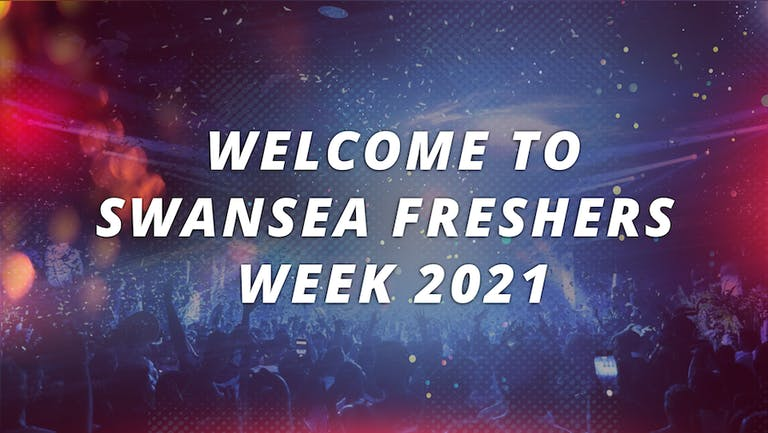 SWANSEA UNIVERSITY - FRESHERS WEEK 2021