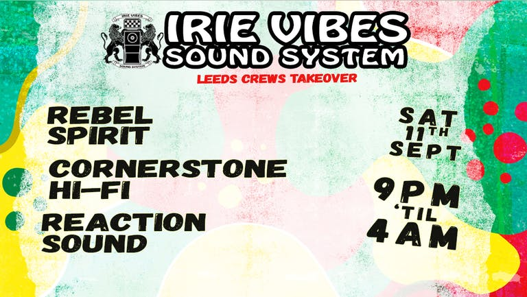 Irie Vibes Late License 'Leeds Crews Takeover'