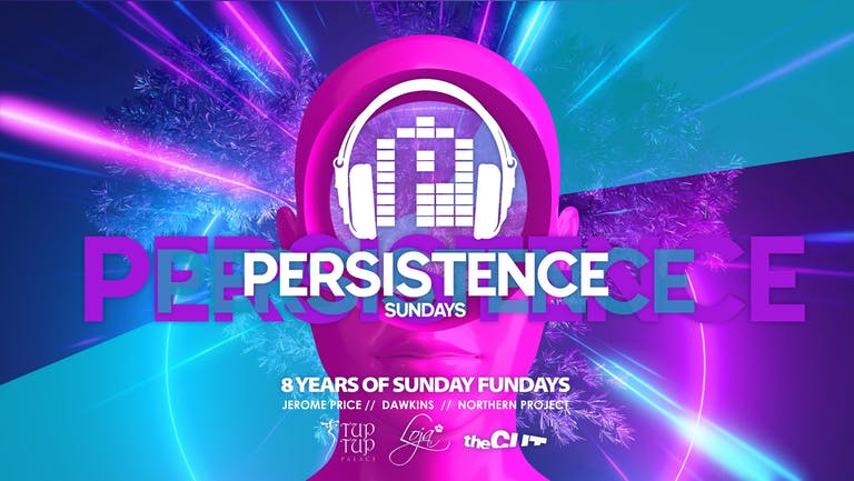 PERSISTENCE   TUP TUP PALACE, THE CUT & LOJA   *NEW DATE* 19th JULY