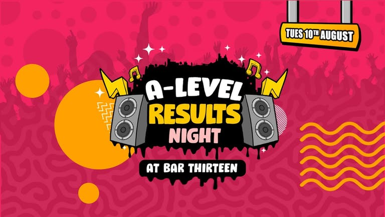 Surrey / Guildford Official A Level Results Night Party @ Bar Thirteen! - FREE ENTRY B4 11PM!