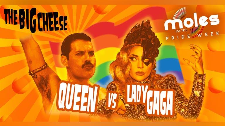 The Big Cheese - Queen vs Lady Gaga Pride Special! | Moles Pride Week