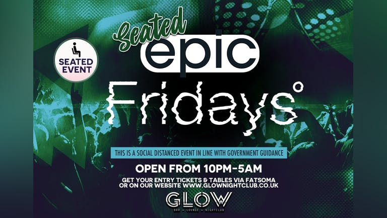 FRIDAY 16.07.21 - SEATED EPIC FRIDAYS PARTY