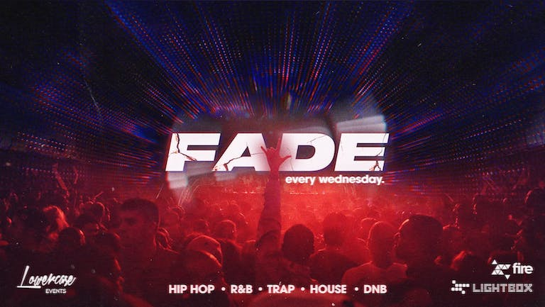 ⚠️LAST 50 TICKETS// FRESHERS LAUNCH ⚠️ Fade Every Wednesday @ Fire & Lightbox London - 22/09/2021