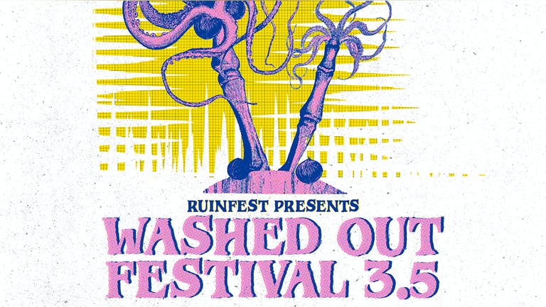 Ruinfest presents: WASHED OUT FEST 3.5