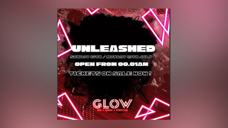 UNLEASHED - SUN 18.07 / MON 19.07.21 FROM 00.01