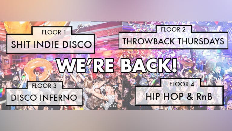 Shit Indie Disco / Throwback Thursdays / Disco, Funk and Soul and FLOOR 4: Hip Hop & RnB - THE RETURN!