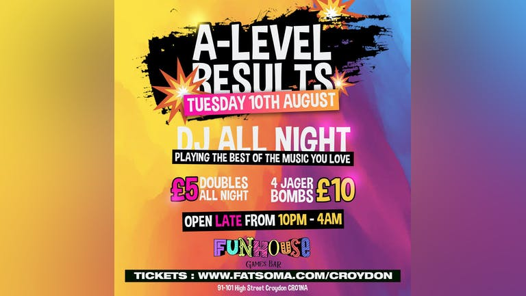A LEVEL RESULTS PARTY : TUE 10TH AUG : FUNHOUSE CROYDON