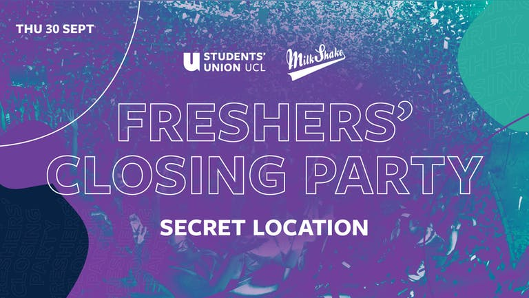 The UCL Freshers Closing Party : Secret Location
