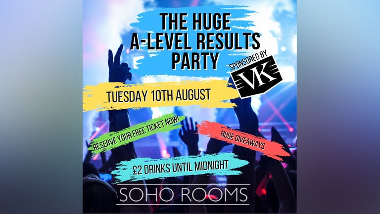 THE HUGE A-LEVEL RESULTS PARTY - Sponsored by VK - Soho Rooms Newcastle