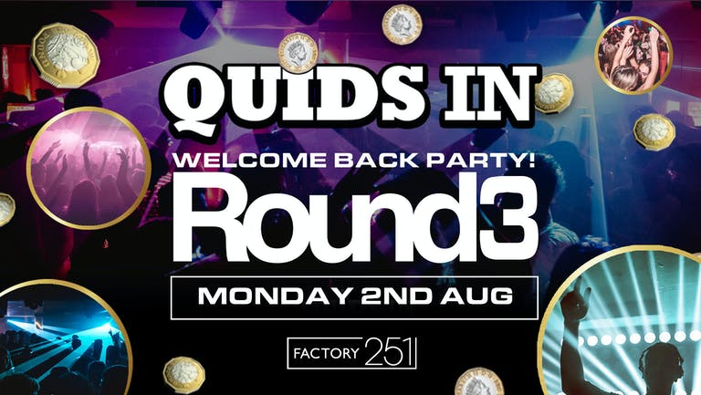 QUIDS IN Mondays - Welcome Back ROUND 3 !! FINAL 100 TICKETS !!  Manchester's Biggest Weekly Monday