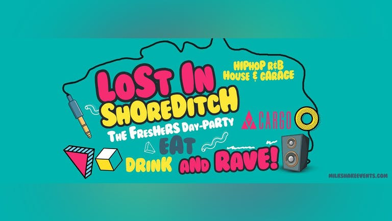 TODAY  :: The Official Freshers Day Party: Lost In Shoreditch  - Cargo Shoreditch