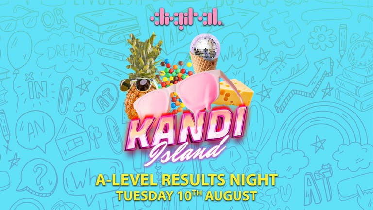 KANDI ISLAND  A-LEVEL RESULTS DAY   DIGITAL   10th AUGUST   TICKETS FROM £1