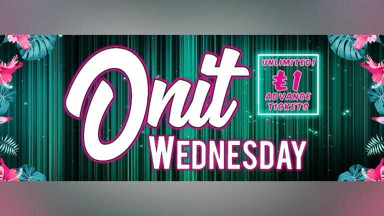 Onit Wednesday - Chester's BIGGEST weekly event!