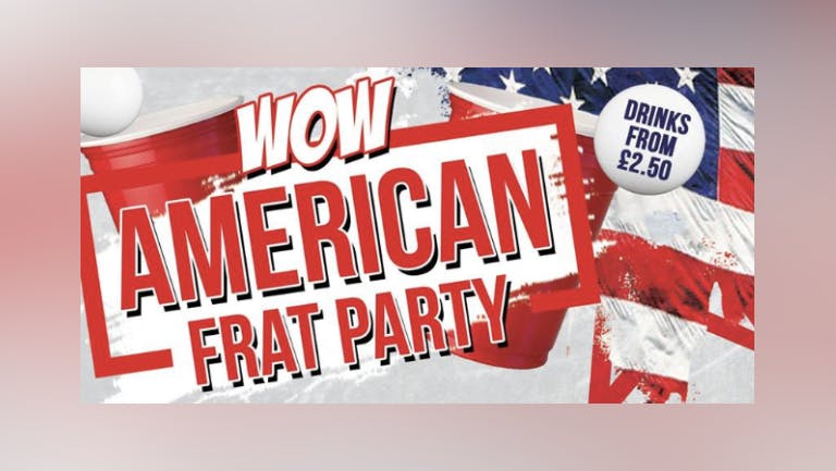 AMERICAN FRAT PARTY•WALKABOUT BOURNEMOUTH•THIRSTY THURSDAY