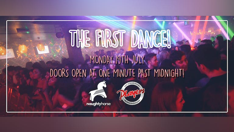 Mon 19th July - 00.01am. Naughty Horse X The First Dance! [Final 50 Tickets!]