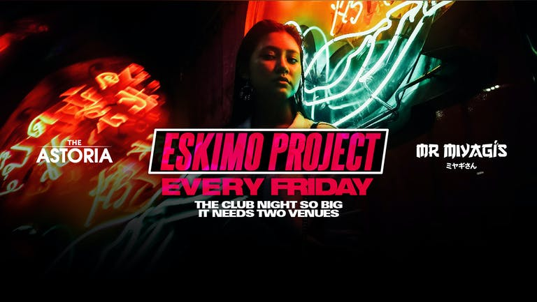 The Eskimo project, the event so big it takes over both Mr Miyagis and The Astoria